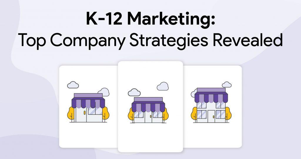 top image - K-12 Marketing Top Company Strategies Revealed